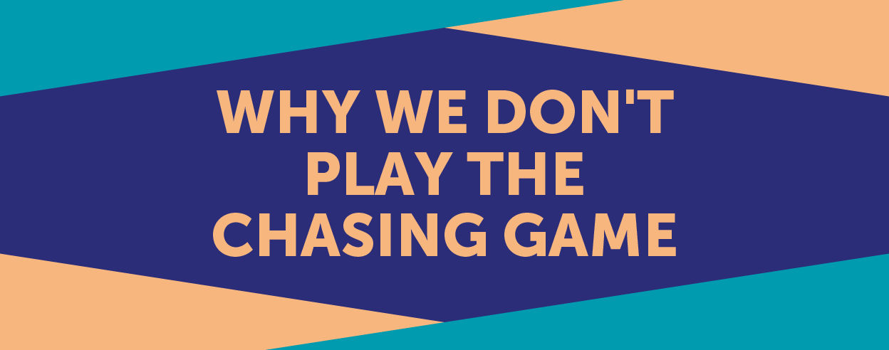 Why We Don't Play The Chasing Game