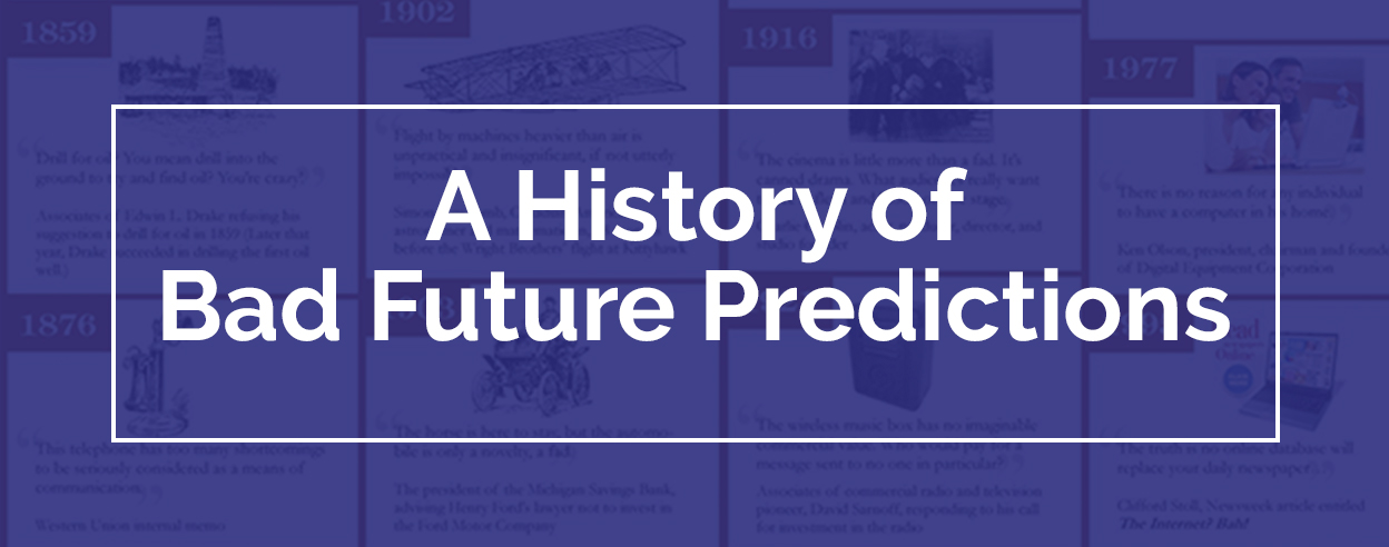 A History of Bad Future Predictions