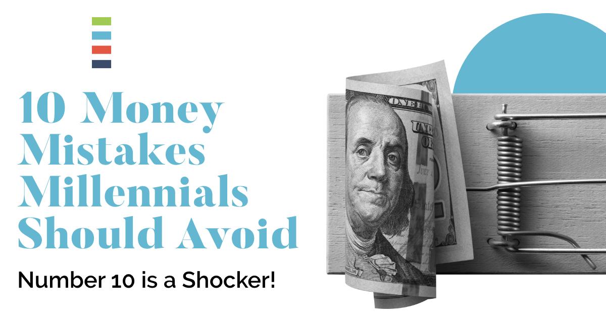 10 Money Mistakes Millennials Should Avoid
