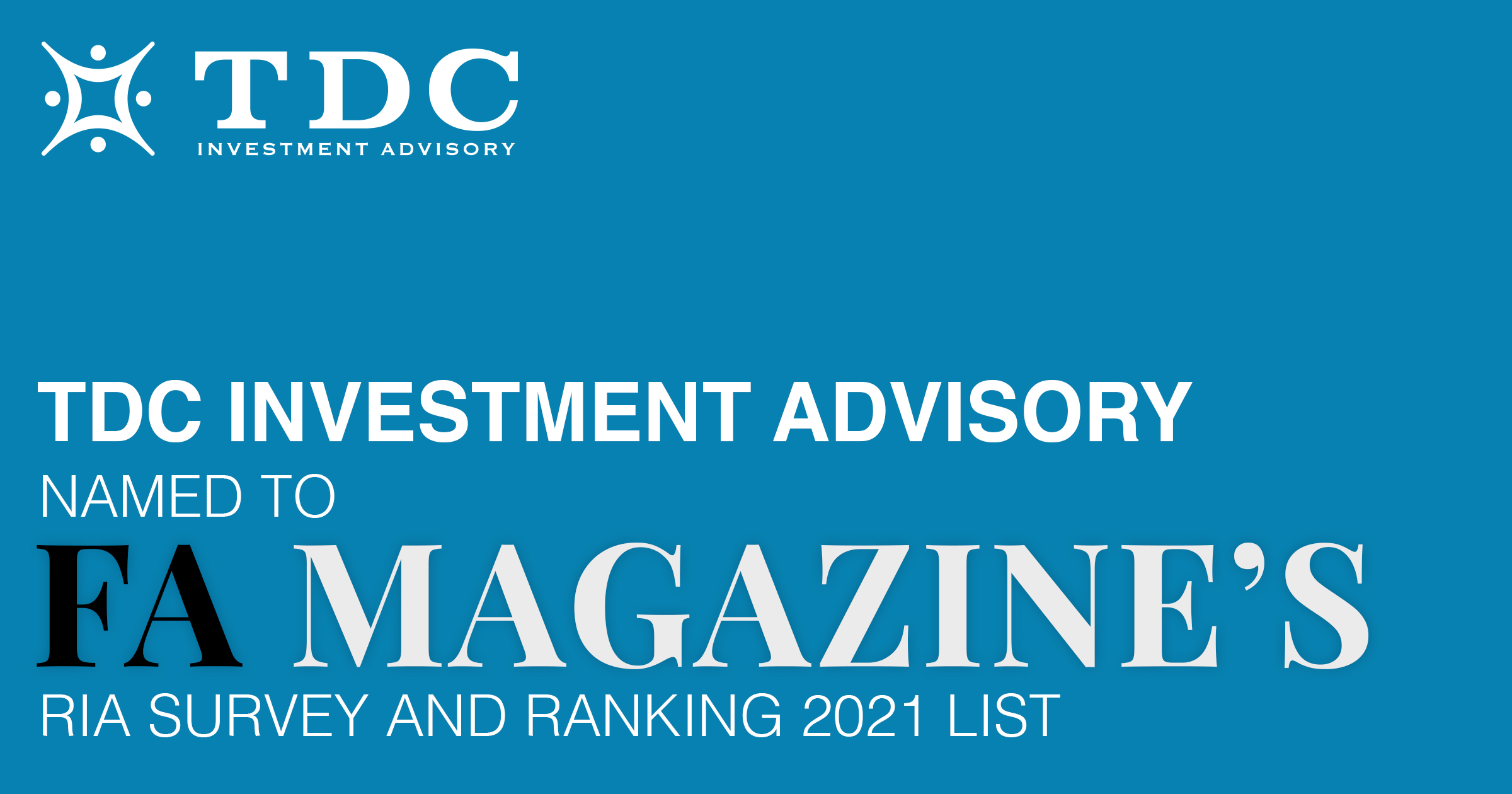 TDC Investment Advisory was Recently Named to Financial Advisor Magazine's 2021 RIA Survey and Ranking List